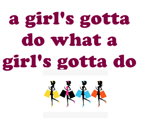 A Girl's Gotta Do What A Girl's Gotta Do
