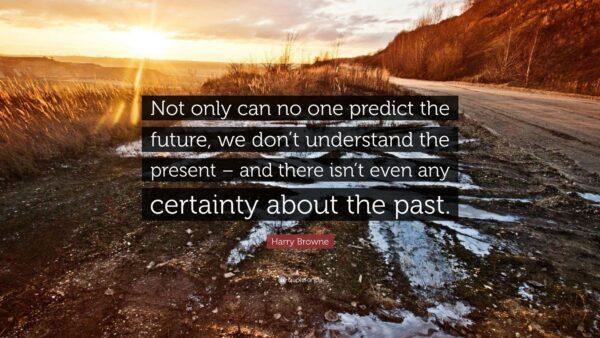 No One Can Predict The Future